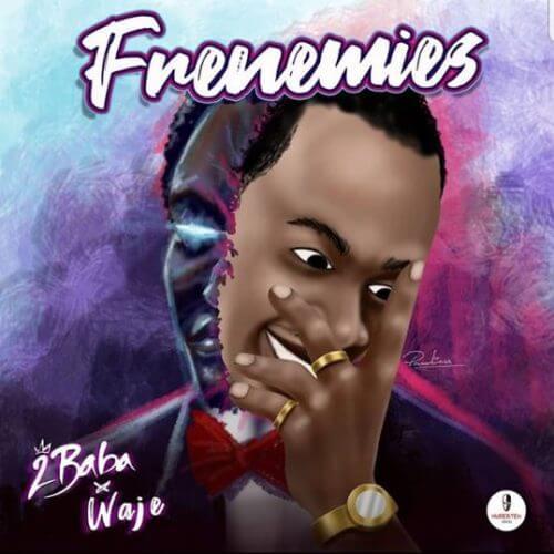 2Baba & Waje - Frenemies