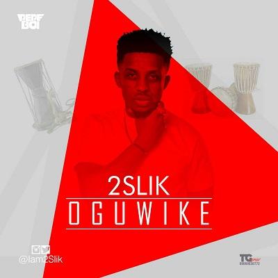 2Slik - Ogu Wike (Prod. Chimaga)