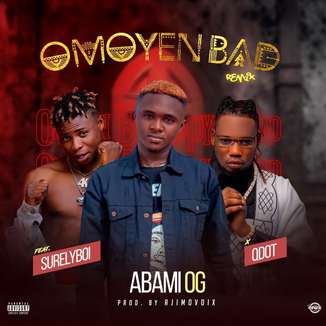 Abami OG - Omoyed Bad (Remix) Ft Qdot & Surelyboi