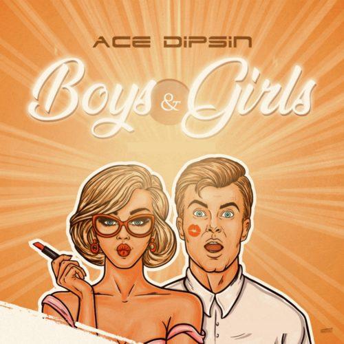 Ace Dipsin - Boys & Girls (Prod. by Speroach)