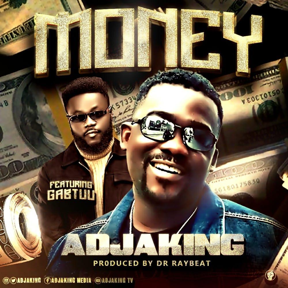 Adjaking - Money Ft GabTuu (Prod by Drraybeat)