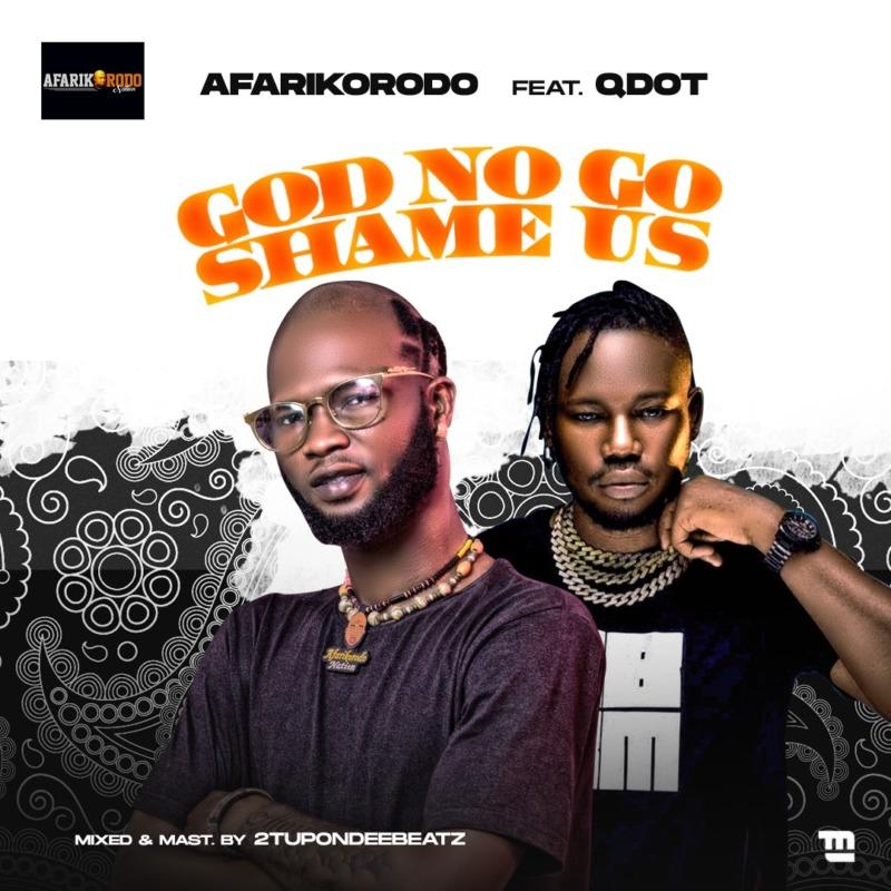 Afarikorodo - God No Go Shame Us Ft Qdot
