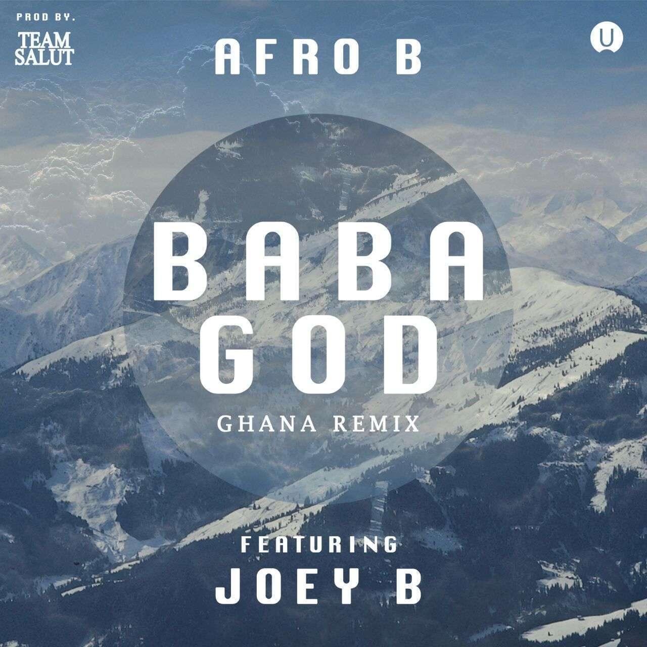 Afro B - Baba God 'Ghana Remix' Ft Joey B