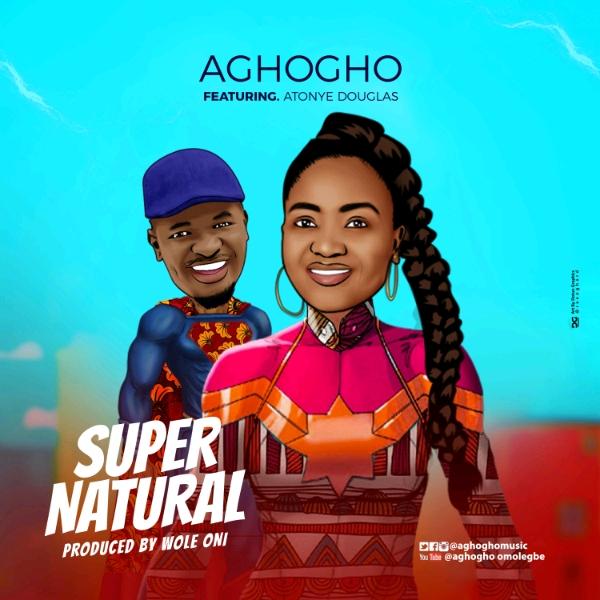 Aghogho - SuperNatural (ft) Atonye Douglas  @aghoghomusic