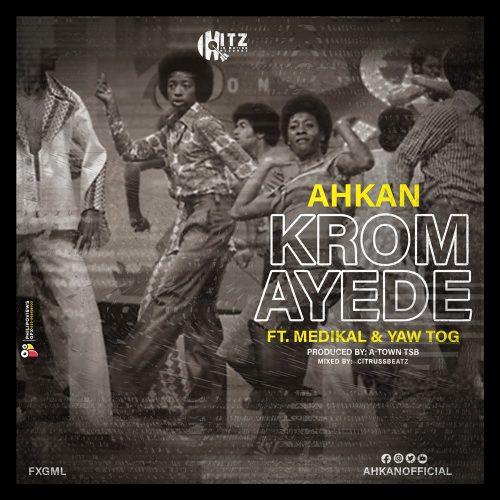 Ahkan - Krom Ay3d3 Ft Medikal & Yaw Tog (Prod by ATown TSB)