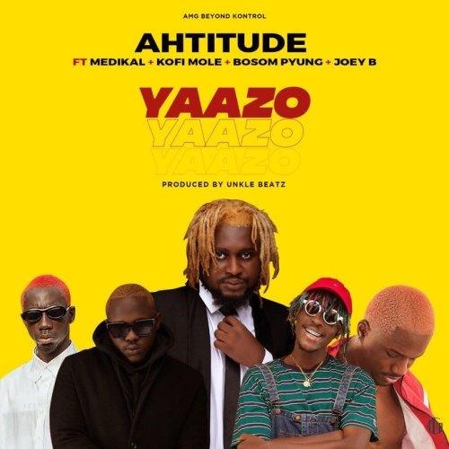 Ahtitude - Yaazo Ft Medikal & Kofi Mole & Bosom P-Yung & Joey B
