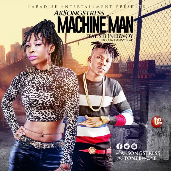 AK Songstress - Machine Man Ft Stonebwoy (Prod by Danny Beatz)
