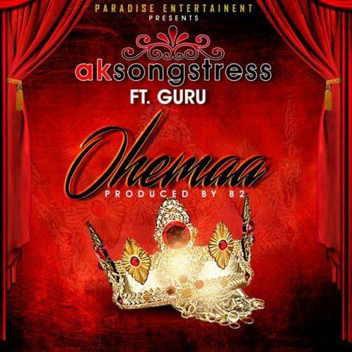 AK Songstress - Ohemaa Ft Guru (Prod By B2)