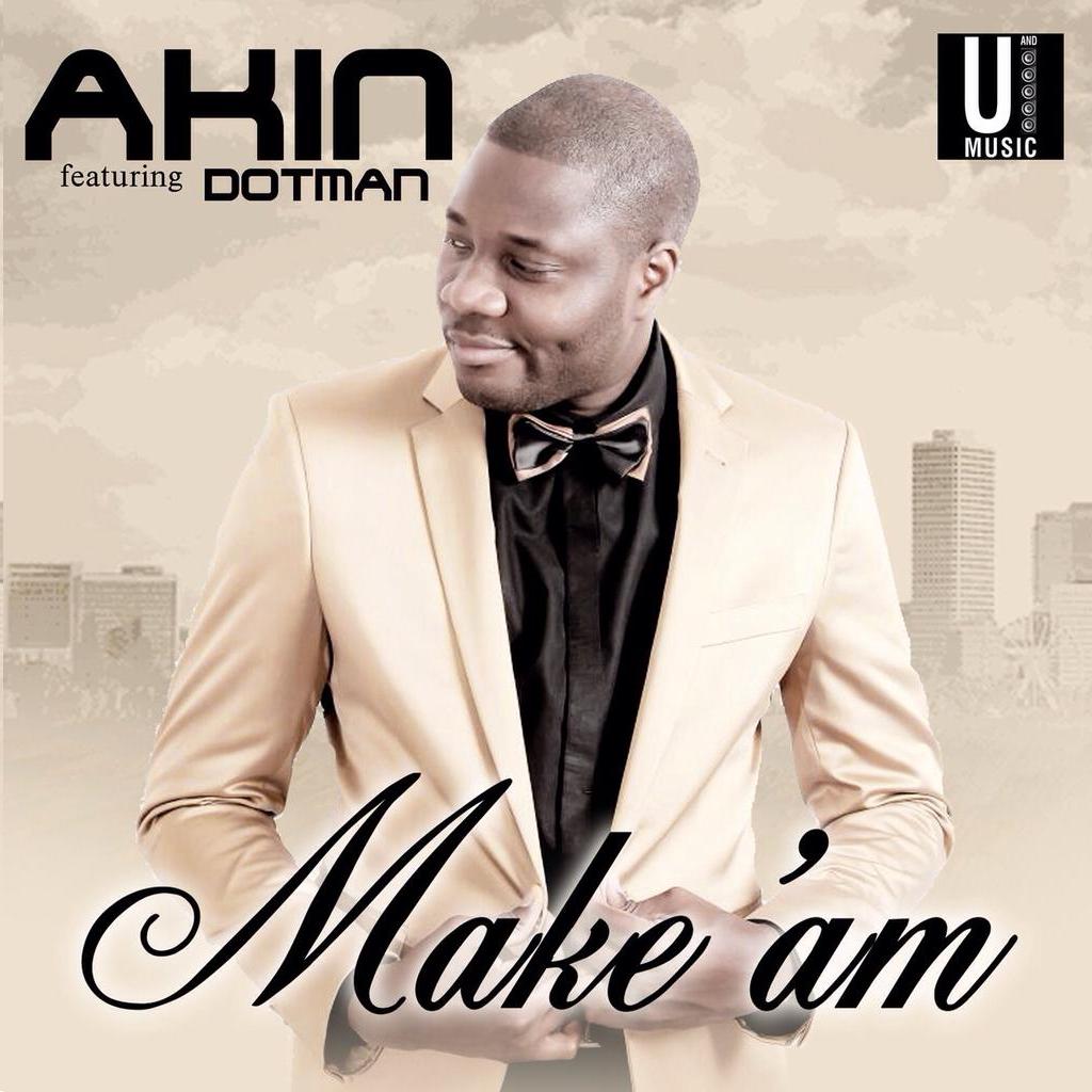 Akin - Make Am Ft Dotman (Prod by Tspize)