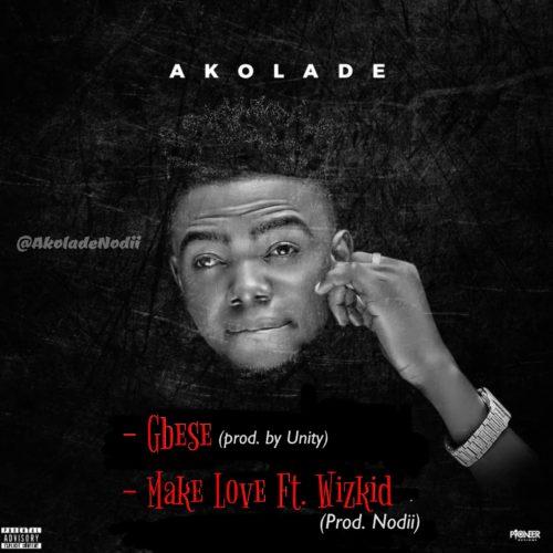 Akolade - Gbese + Make Love Ft Wizkid