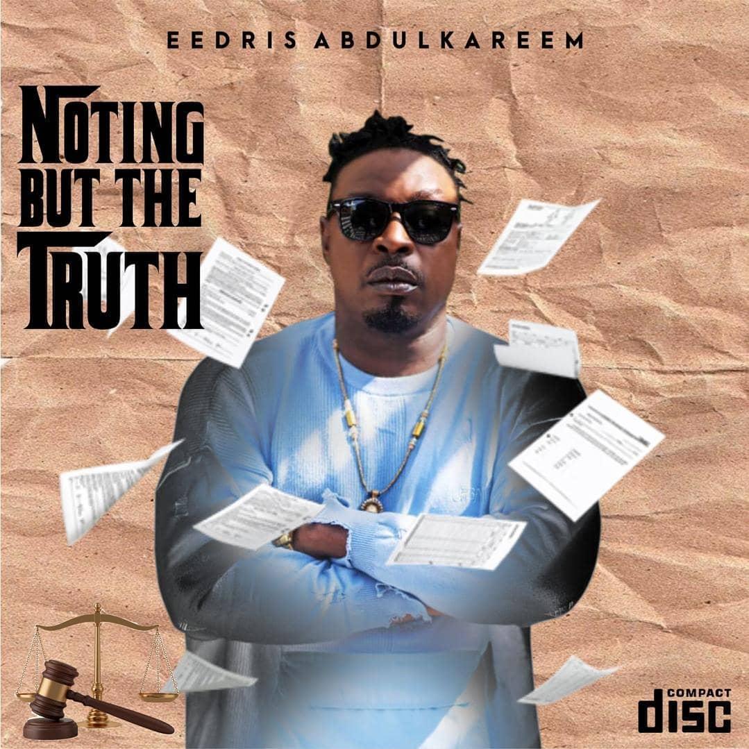 [Album] Eedris Abdulkareem - Nothing But The Truth Ft Olamide & Rugged Man…