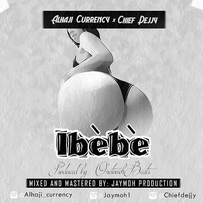 Alhaji Currency & Chief Dejjy - Ibebe (Prod. OneTouchBeats)
