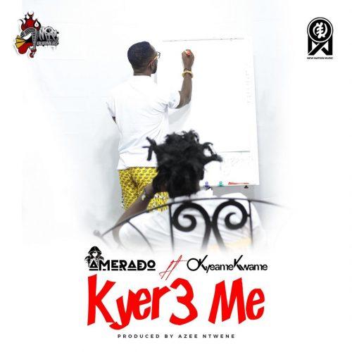Amerado - Kyer3 Me Ft Okyeame Kwame