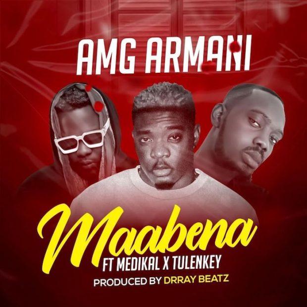 AMG Armani - Maabena Ft Medikal & Tulenkey (Prod. by Drray Beatz)