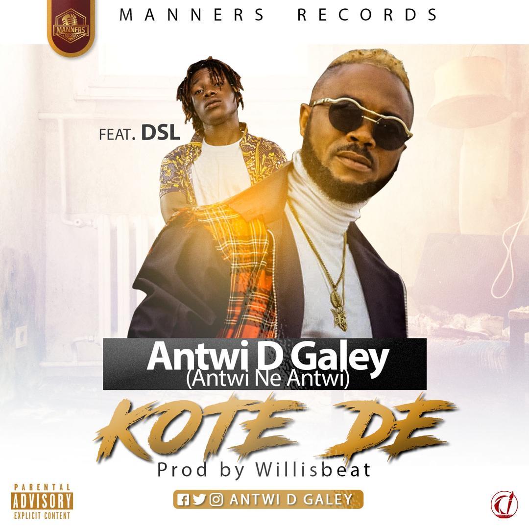 Antwi Ne Antwi (Antwi D Galey) - Kote D3 (Prod By Willis Beat) Ft DSL