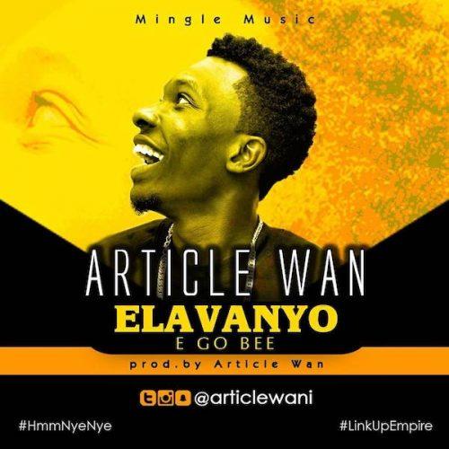 Article Wan - Elavanyo (E Go Be)(Prod. by Article Wan)