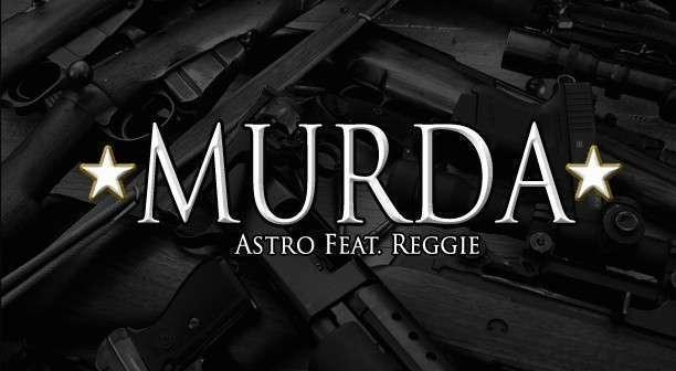 Astro - Murda Ft Reggie