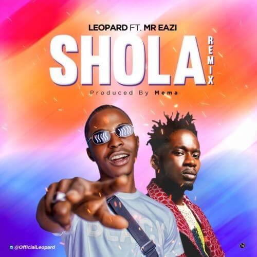 [Audio + Video] Leopard - Shola (Remix) Ft Mr Eazi