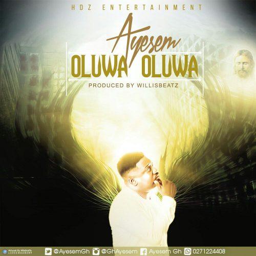 Ayesem - Oluwa Oluwa (Prod By Willis Beatz)