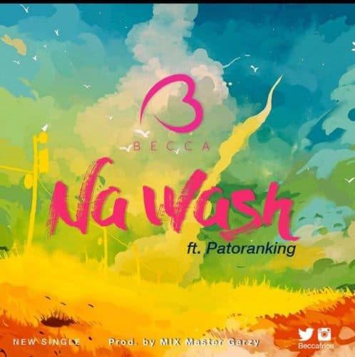 Becca - Na Wash Ft Patoranking (Prod By Masta Garzy)