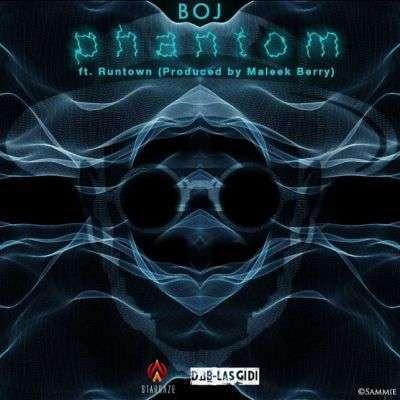 Boj - Phantom Ft Runtown (Prod. by Maleek Berry)