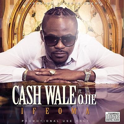 Cash Wale - Ifeoma Ft Ojie (Prod. Teemode Beatz)