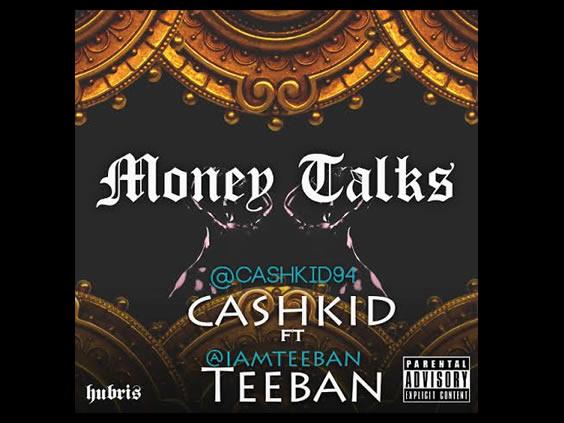 Cashkid - Money Talks Ft Teeban