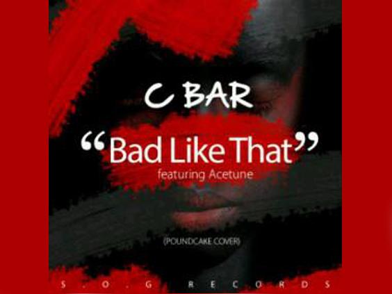 Cbar - Bad Like That Ft Ace Tune