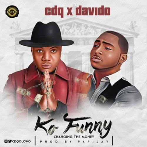 CDQ - Ko Funny Ft Davido (Prod By Papi Jay)