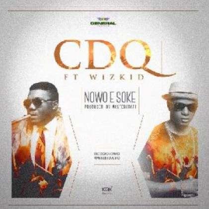 CDQ - Nawo E Soke Ft Wizkid
