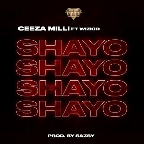 Ceeza Milli - Shayo Ft Wizkid