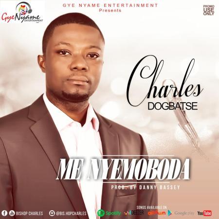 Charles Dogbatse - Me Nyemoboda (Prod. by Danny Bassey)