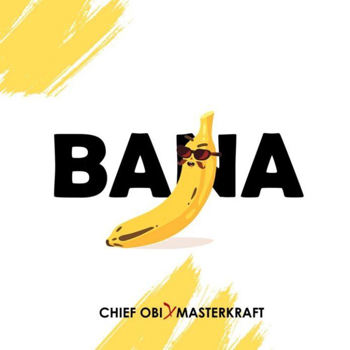 Chief Obi - Bana Ft Masterkraft