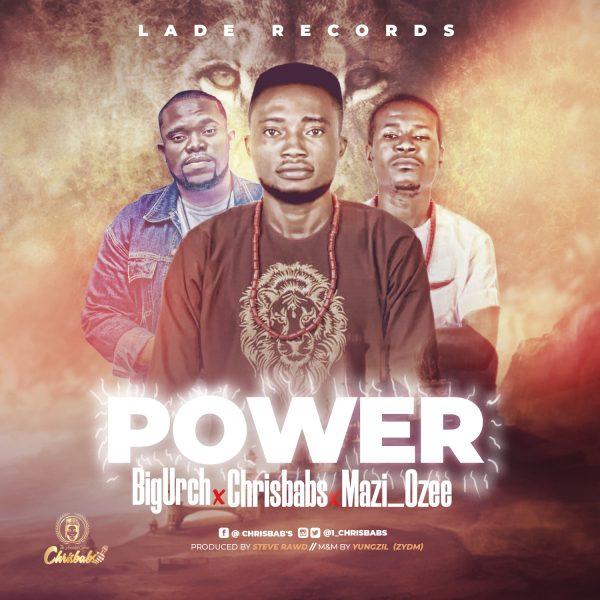 Chrisbabs - Power (ft BigUrch & Mazi Ozee)