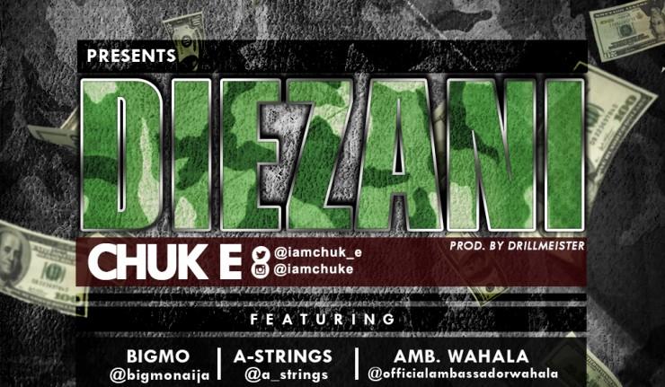 Chuk E - Diezani Ft Big Mo & A Strings & Amb. Wahala