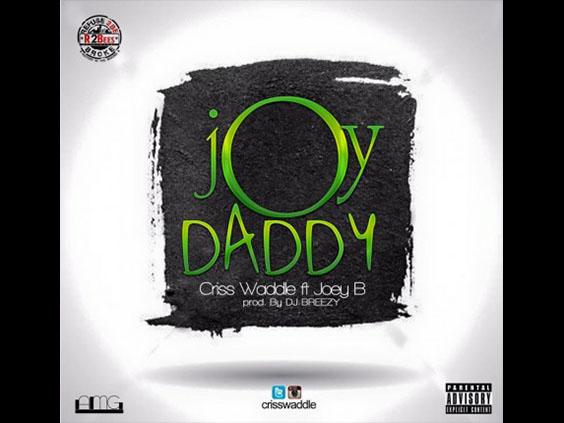 Criss Waddle - Joy Daddy Ft Joey B