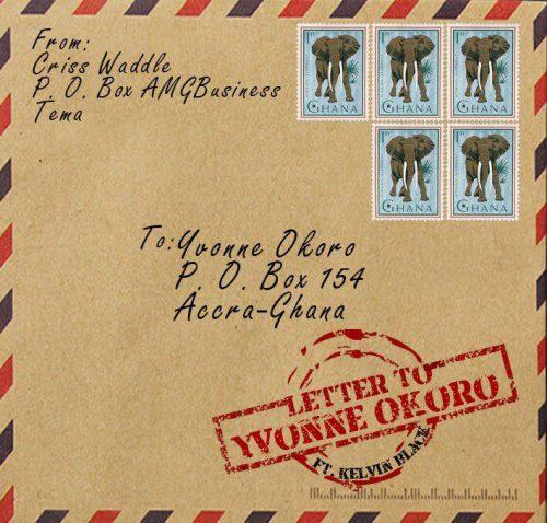 Criss Waddle - Letter To Yvonne Okoro Ft Kelvin Black (Prod By Big Ben)
