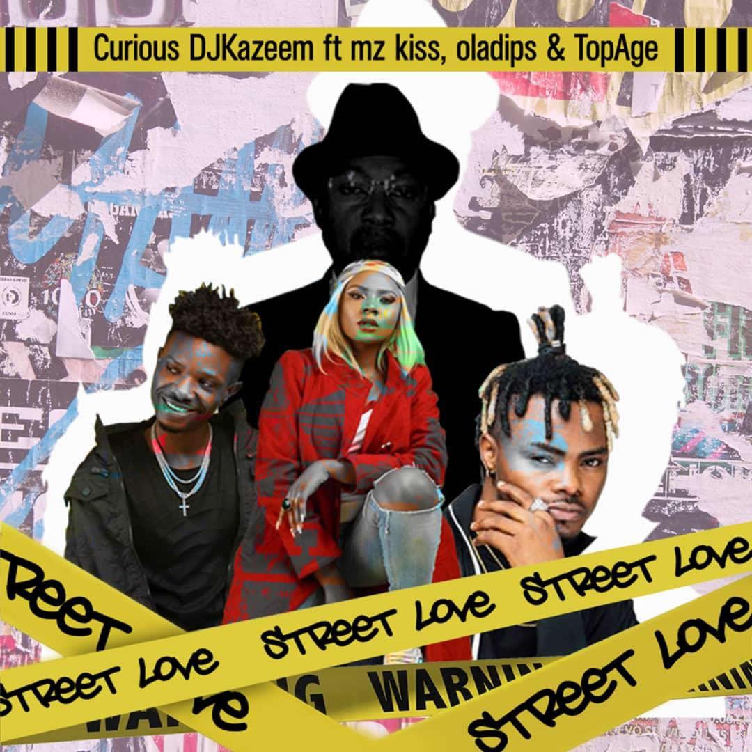 Curious DJ kazeem - Street Love Ft Oladips & Mzkiss & TopAge