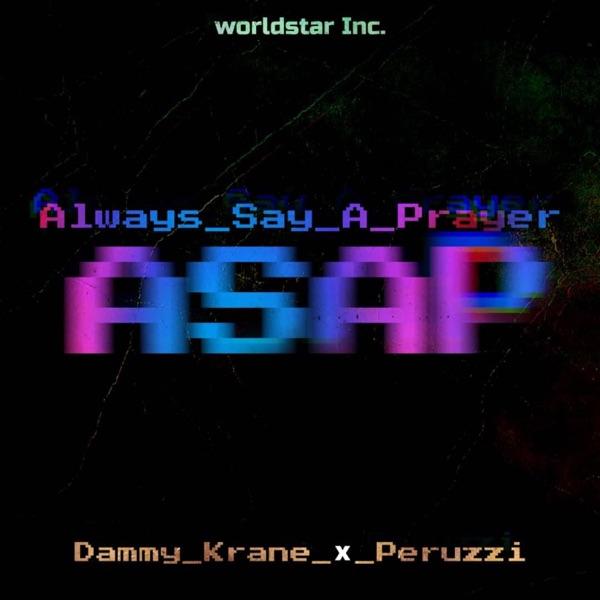 Dammy Krane - Always Say A Prayer (ASAP) Ft Peruzzi