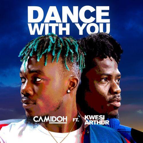 Camidoh - Dance With You Ft. Kwesi Arthur