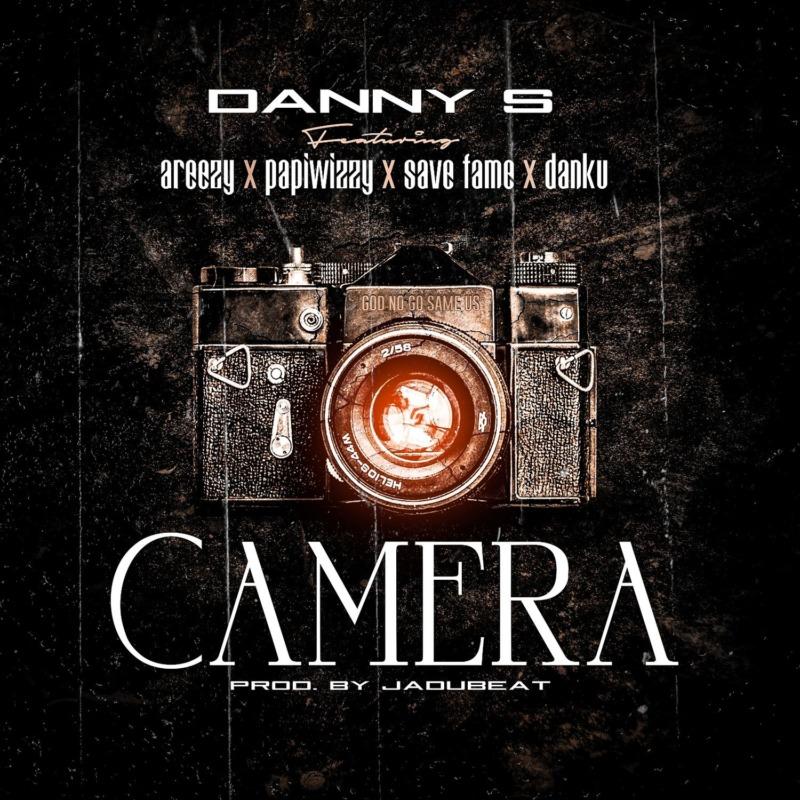 Danny S - Camera Ft Areezy & Papiwizzy & Savefame & Danku