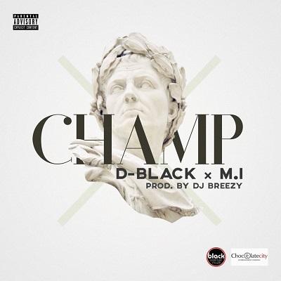 D-Black - Champ (Prod. DJ Breezy) Ft M.I Abaga