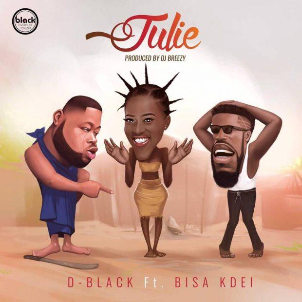 D-Black - Julie Ft Bisa Kdei (Prod. by DJ Breezy)