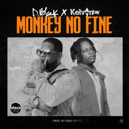 D-Black - Monkey No Fine (Feat. Kelvyn Bwoy) (Prod. By Snarezbeat)