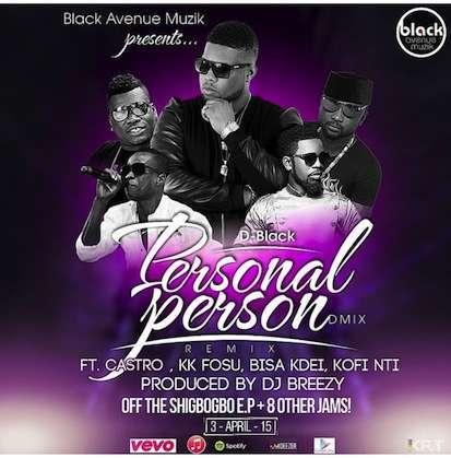 D-Black - Personal Person (Remix) Ft KK Fosu & Kofi Nti & Bisa Kdei & Castro