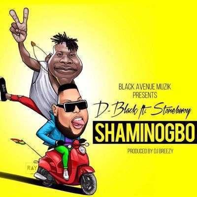 D-Black - Shaminogbo Ft StoneBwoy (Prod By DJ Breezy)