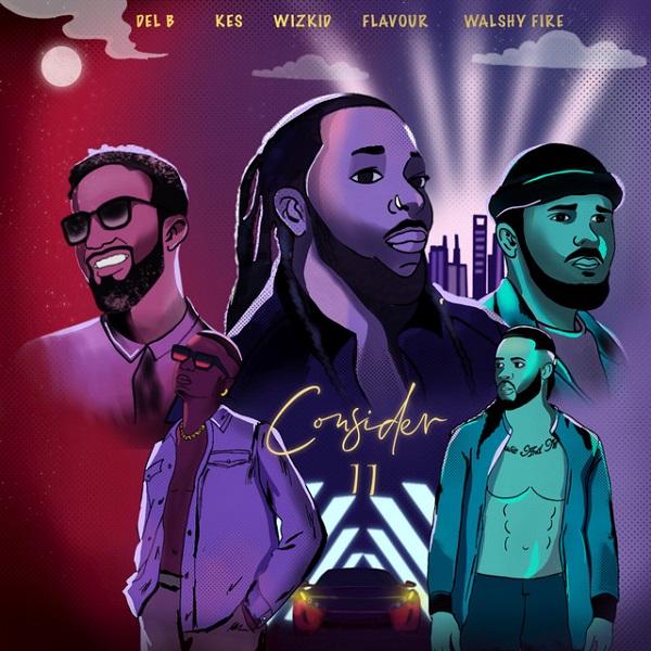 Del B & Wizkid & Flavour & Kes & Walshy Fire - Consider (Remix)