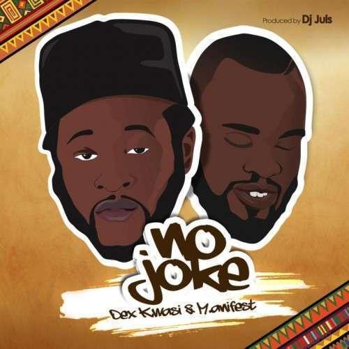 Dex Kwasi - No Joke Ft M.anifest (Prod. DJ Juls)