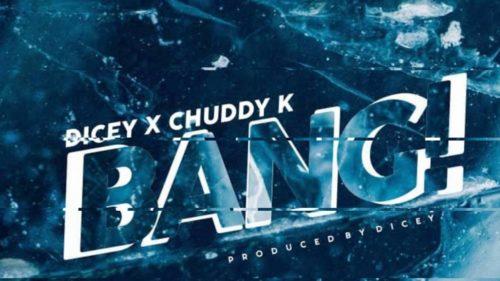 Dicey & Chuddy K - Bang