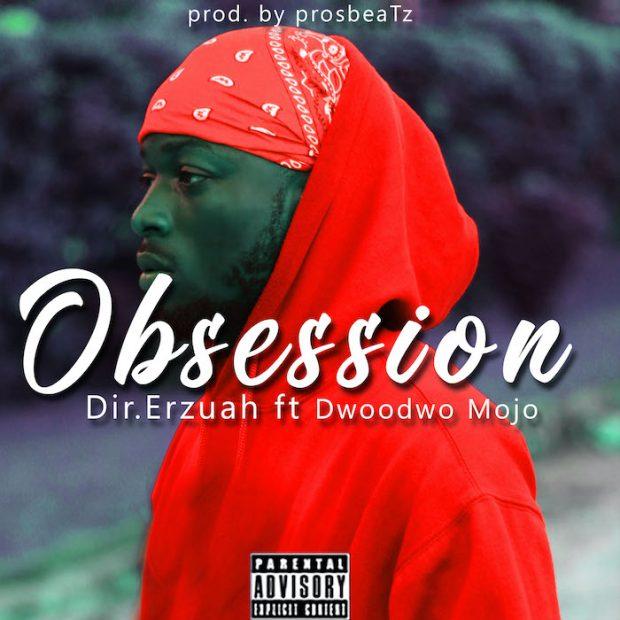 Dir. Erzuah - Obsession Ft Dwoodwo Mojo (Prod. by prosbeaTz)